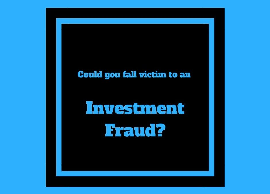 Could you fall victim to an Investment Fraud?
