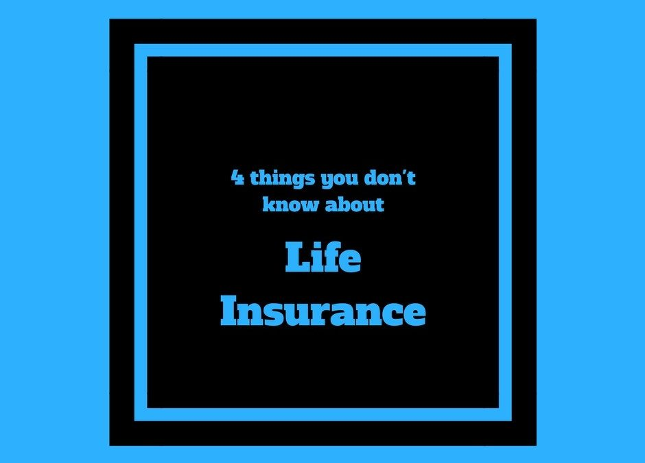 4 things you didn't know about life insurance