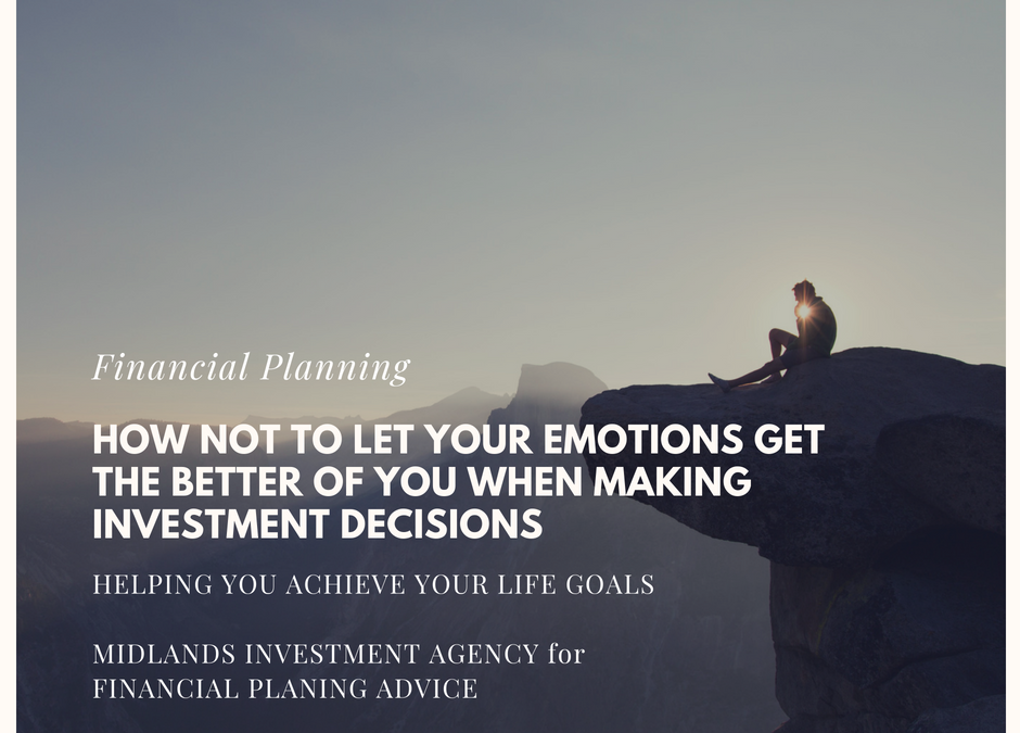 Making investment decisions – Are your emotions going to get you into TROUBLE