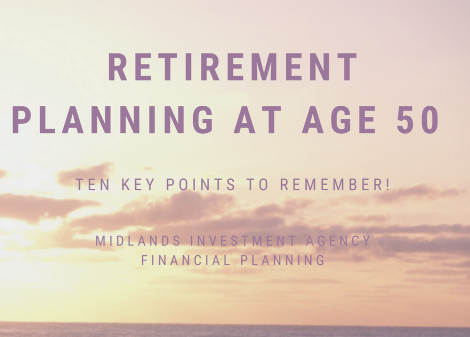 Retirement planning at age 50 – Ten key points to remember!