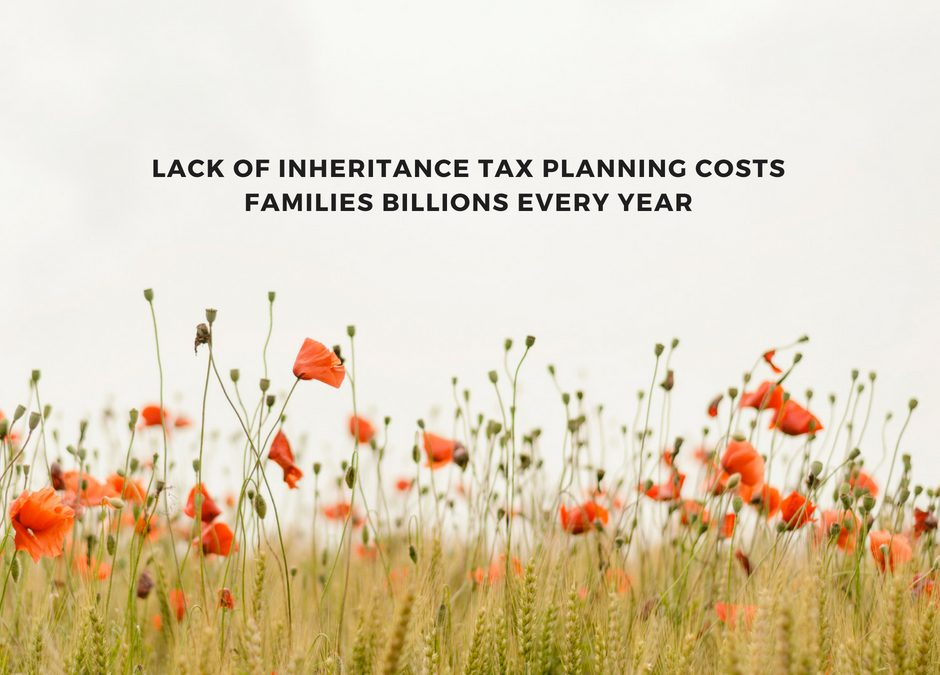 Lack of Inheritance Tax planning costs families BILLIONS every year